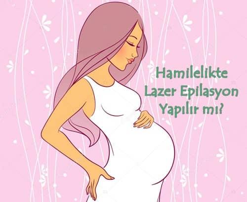 Hamilelikte lazer epilasyon yapılır mı, hamilelikte lazer epilasyon zararlı mı?